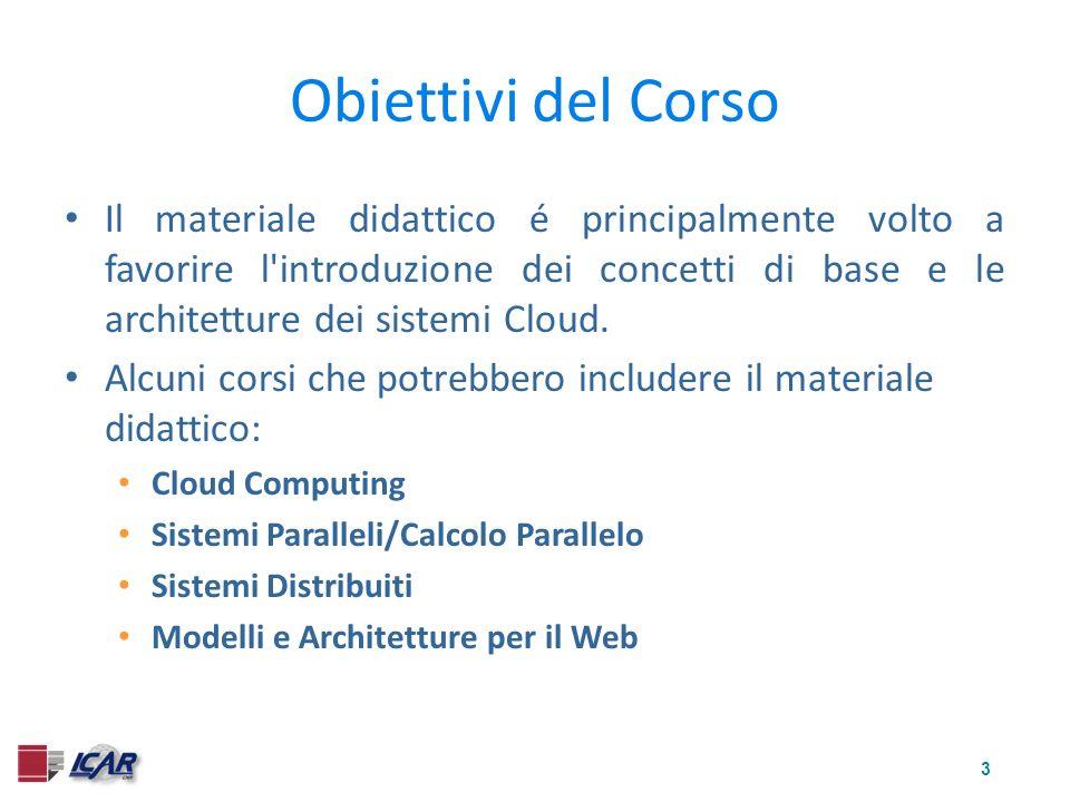3 Obiettivi del Corso Il materiale didattico é principalmente volto a favorire l introduzione dei concetti di base e le architetture dei sistemi Cloud.