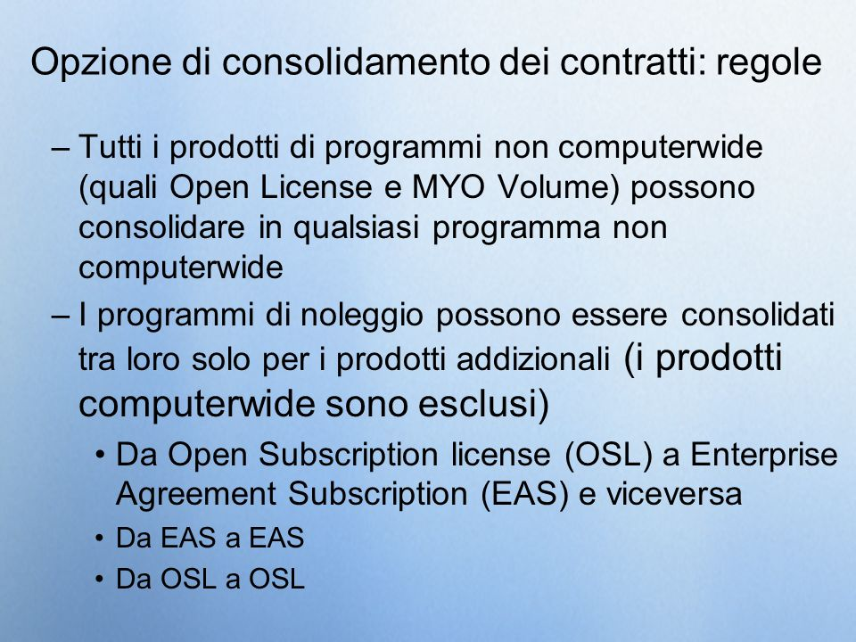 Opzione di consolidamento dei contratti: regole –Tutti i prodotti di programmi non computerwide (quali Open License e MYO Volume) possono consolidare