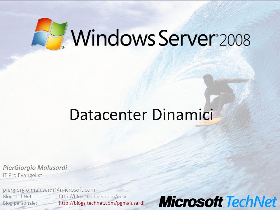 Datacenter Dinamici PierGiorgio Malusardi IT Pro Evangelist piergiorgio.malusardi @microsoft.com Blog TechNet:http://blogs.technet.com/italy Blog pers