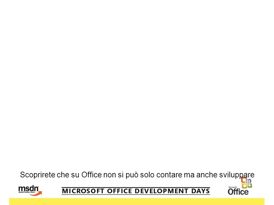 Scoprirete che su Office non si può solo contare ma anche sviluppare