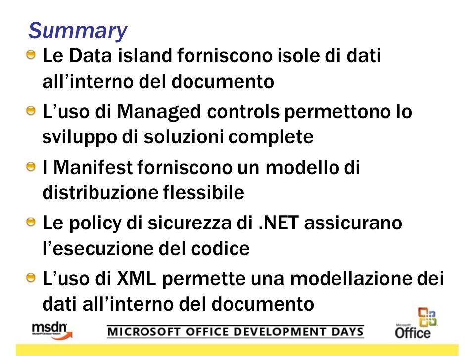Summary Le Data island forniscono isole di dati allinterno del documento Luso di Managed controls permettono lo sviluppo di soluzioni complete I Manifest forniscono un modello di distribuzione flessibile Le policy di sicurezza di.NET assicurano lesecuzione del codice Luso di XML permette una modellazione dei dati allinterno del documento
