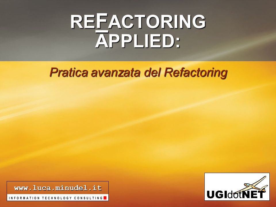 1 RE F ACTORING APPLIED: Pratica avanzata del Refactoring www.luca.minudel.it