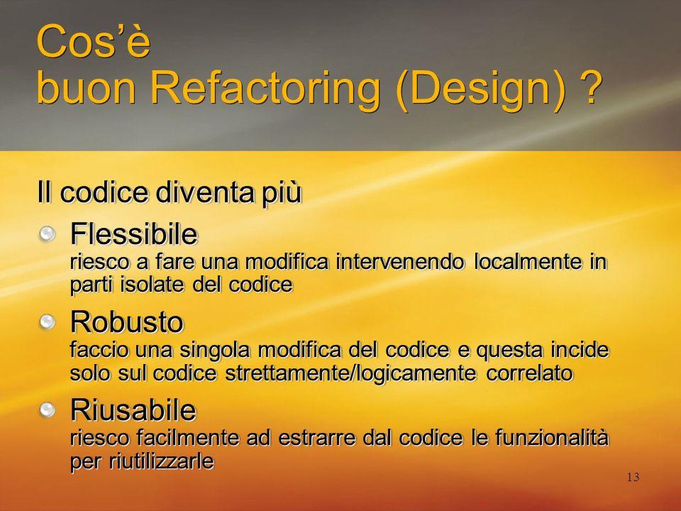 13 Cosè buon Refactoring (Design) ? Il codice diventa più Flessibile riesco a fare una modifica intervenendo localmente in parti isolate del codice Ro
