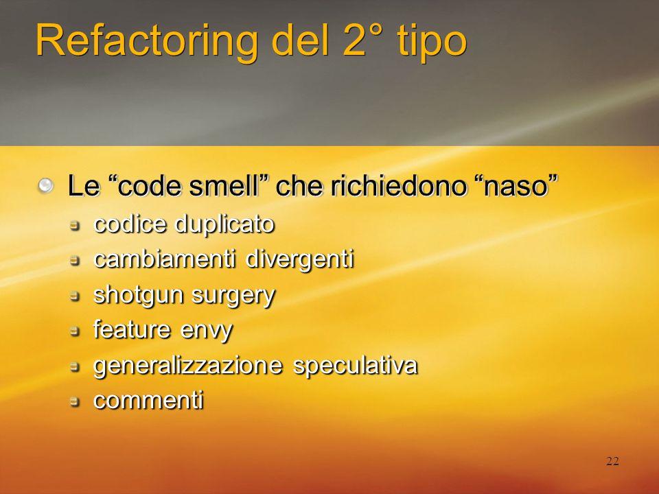 22 Refactoring del 2° tipo Le code smell che richiedono naso codice duplicato cambiamenti divergenti shotgun surgery feature envy generalizzazione spe
