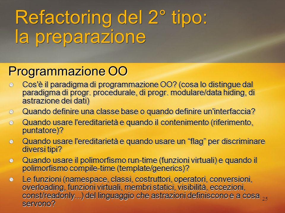 25 Refactoring del 2° tipo: la preparazione Cos'è il paradigma di programmazione OO? (cosa lo distingue dal paradigma di progr. procedurale, di progr.