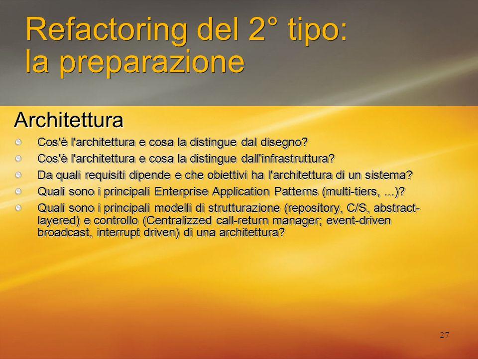 27 Refactoring del 2° tipo: la preparazione Architettura Cos'è l'architettura e cosa la distingue dal disegno? Cos'è l'architettura e cosa la distingu