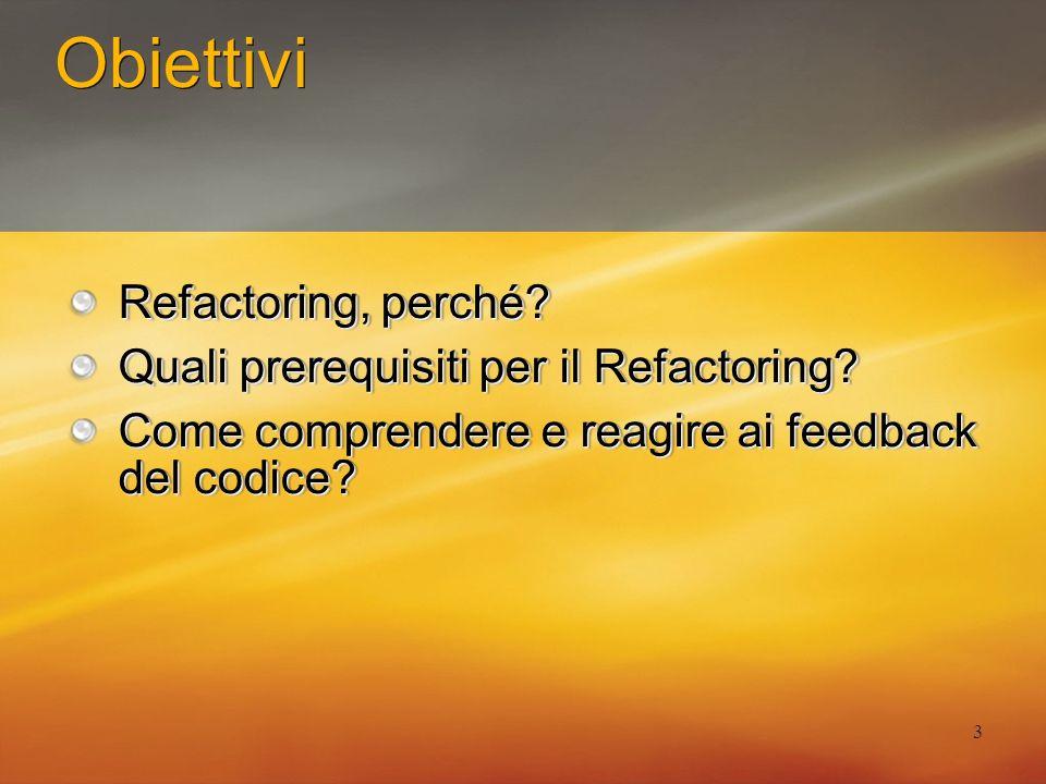 3 Obiettivi Refactoring, perché? Quali prerequisiti per il Refactoring? Come comprendere e reagire ai feedback del codice? Refactoring, perché? Quali