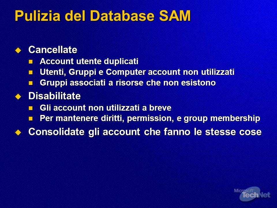 Pulizia del Database SAM Cancellate Cancellate Account utente duplicati Account utente duplicati Utenti, Gruppi e Computer account non utilizzati Uten