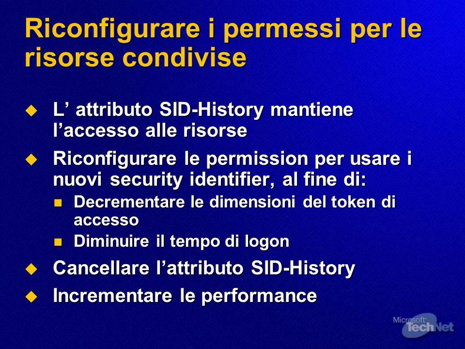 Riconfigurare i permessi per le risorse condivise L attributo SID-History mantiene laccesso alle risorse L attributo SID-History mantiene laccesso all