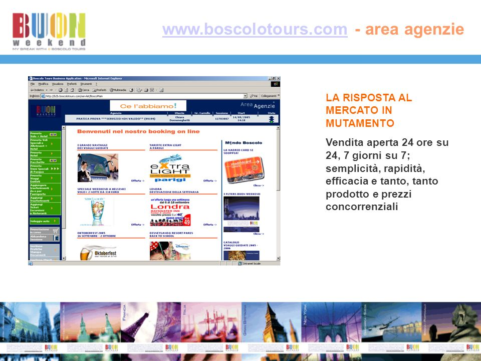 www.boscolotours.comwww.boscolotours.com - area agenzie LA RISPOSTA AL MERCATO IN MUTAMENTO Vendita aperta 24 ore su 24, 7 giorni su 7; semplicità, rapidità, efficacia e tanto, tanto prodotto e prezzi concorrenziali