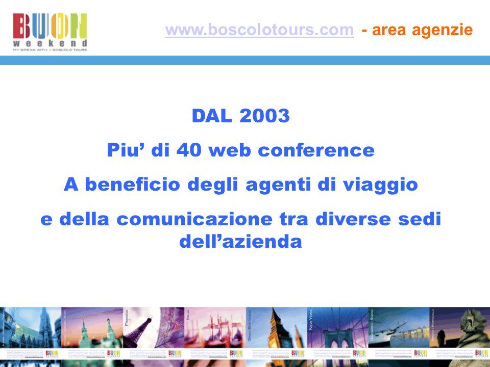 www.boscolotours.comwww.boscolotours.com - area agenzie DAL 2003 Piu di 40 web conference A beneficio degli agenti di viaggio e della comunicazione tra diverse sedi dellazienda