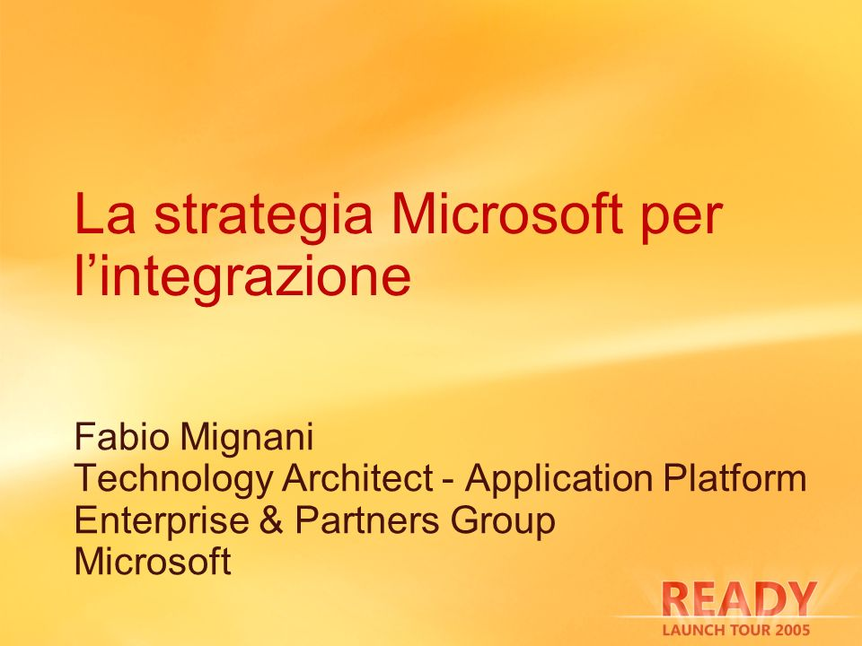 La strategia Microsoft per lintegrazione Fabio Mignani Technology Architect - Application Platform Enterprise & Partners Group Microsoft