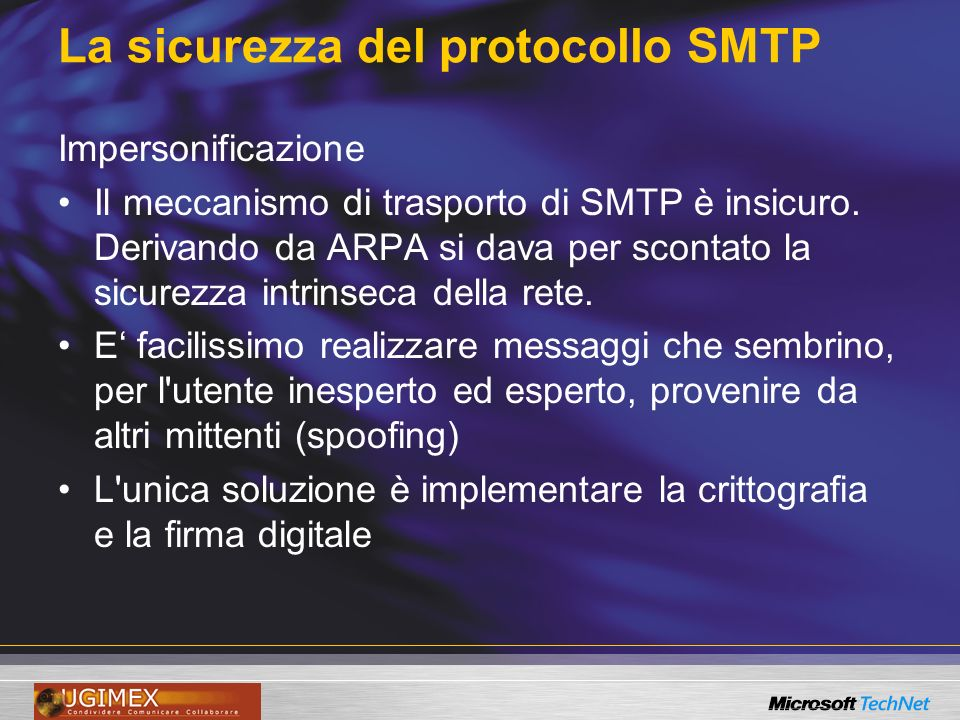 La sicurezza del protocollo SMTP Impersonificazione Il meccanismo di trasporto di SMTP è insicuro.