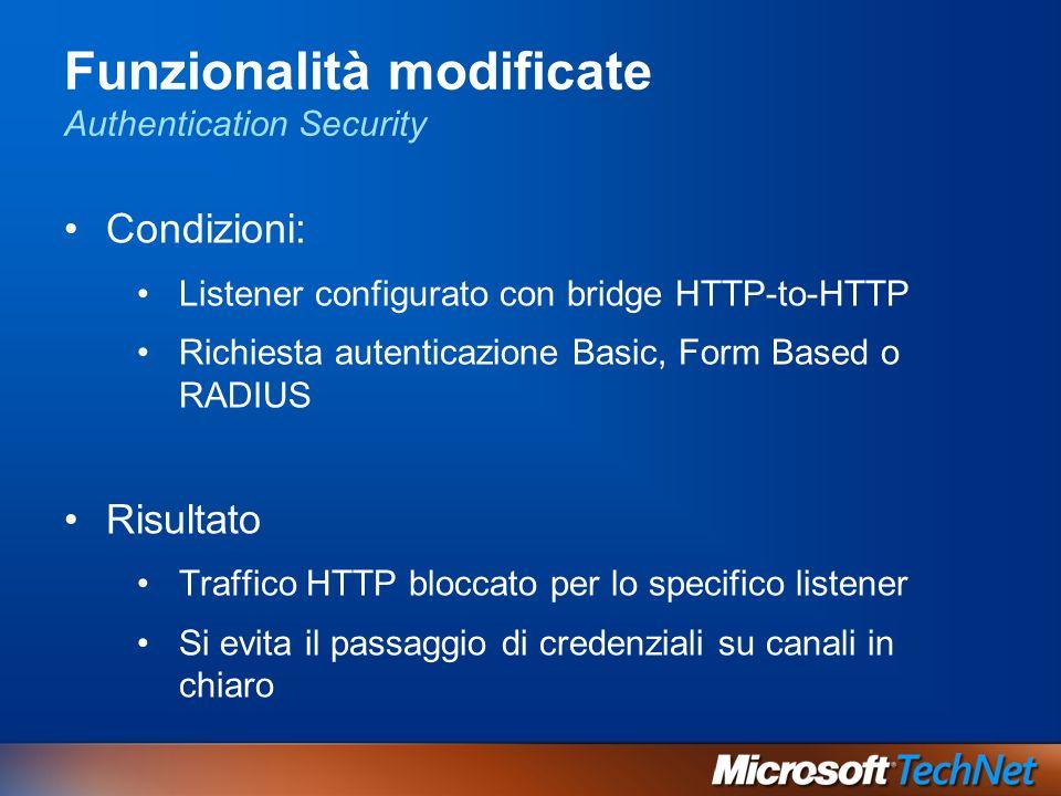 Funzionalità modificate Authentication Security Condizioni: Listener configurato con bridge HTTP-to-HTTP Richiesta autenticazione Basic, Form Based o RADIUS Risultato Traffico HTTP bloccato per lo specifico listener Si evita il passaggio di credenziali su canali in chiaro