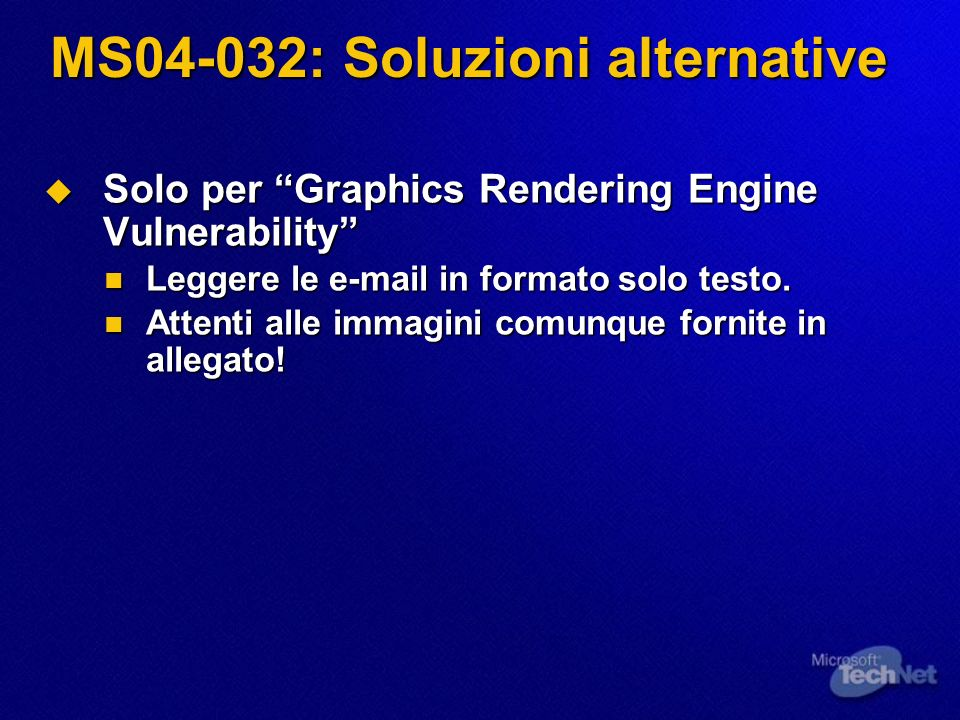 MS04-032: Soluzioni alternative Solo per Graphics Rendering Engine Vulnerability Solo per Graphics Rendering Engine Vulnerability Leggere le  in formato solo testo.