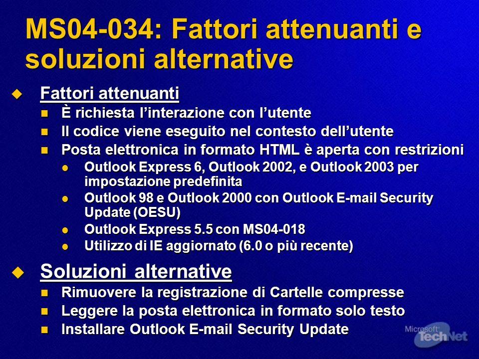 MS04-034: Fattori attenuanti e soluzioni alternative Fattori attenuanti Fattori attenuanti È richiesta linterazione con lutente È richiesta linterazio