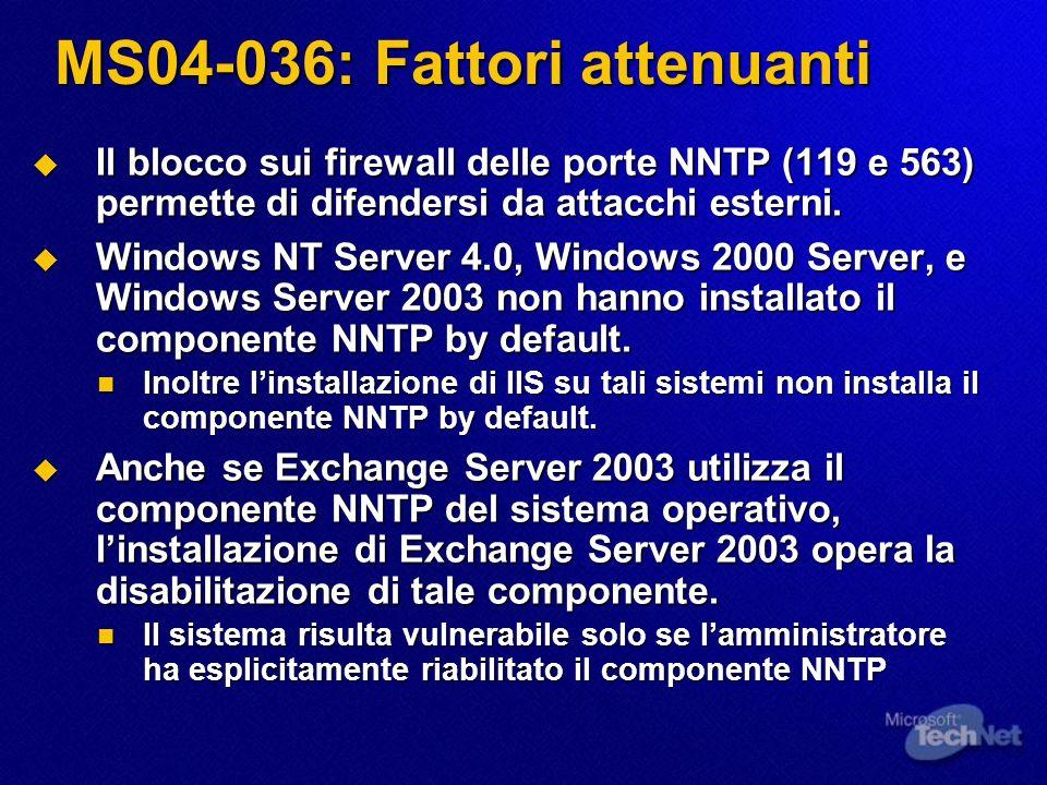 MS04-036: Fattori attenuanti Il blocco sui firewall delle porte NNTP (119 e 563) permette di difendersi da attacchi esterni. Il blocco sui firewall de