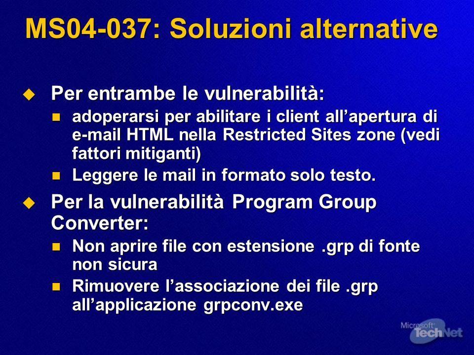 MS04-037: Soluzioni alternative Per entrambe le vulnerabilità: Per entrambe le vulnerabilità: adoperarsi per abilitare i client allapertura di e-mail