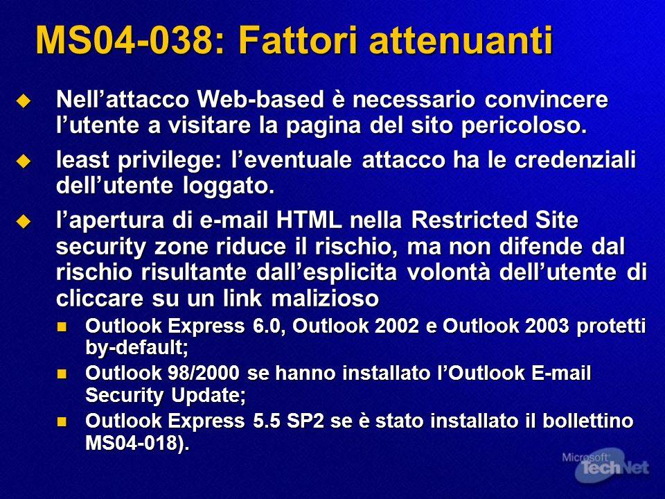 MS04-038: Fattori attenuanti Nellattacco Web-based è necessario convincere lutente a visitare la pagina del sito pericoloso. Nellattacco Web-based è n