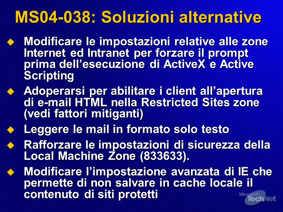 MS04-038: Soluzioni alternative Modificare le impostazioni relative alle zone Internet ed Intranet per forzare il prompt prima dellesecuzione di Activ
