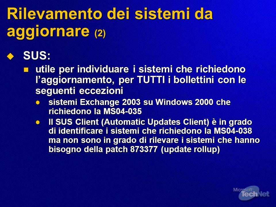 Rilevamento dei sistemi da aggiornare (2) SUS: SUS: utile per individuare i sistemi che richiedono laggiornamento, per TUTTI i bollettini con le segue