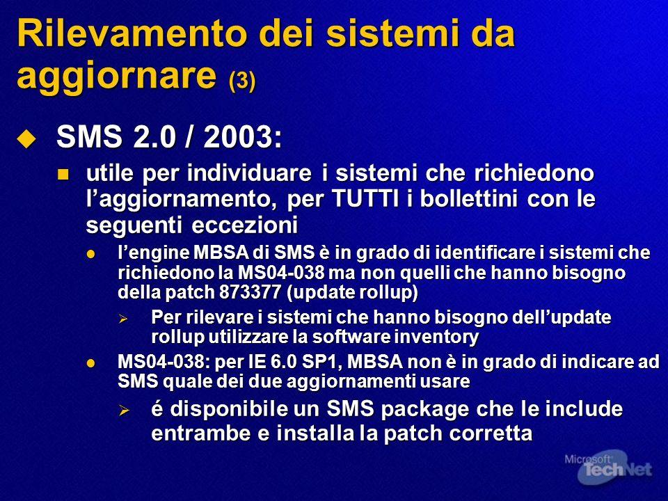 Rilevamento dei sistemi da aggiornare (3) SMS 2.0 / 2003: SMS 2.0 / 2003: utile per individuare i sistemi che richiedono laggiornamento, per TUTTI i b