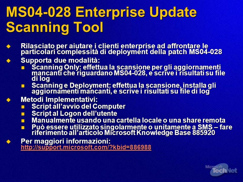 MS04-028 Enterprise Update Scanning Tool Rilasciato per aiutare i clienti enterprise ad affrontare le particolari complessità di deployment della patc