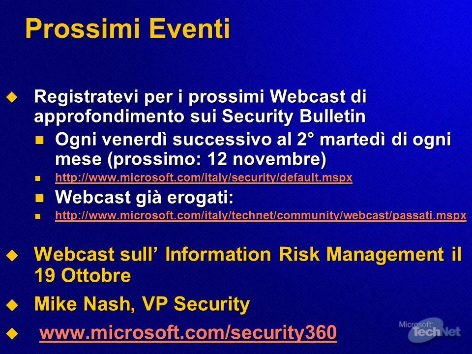 Prossimi Eventi Registratevi per i prossimi Webcast di approfondimento sui Security Bulletin Registratevi per i prossimi Webcast di approfondimento su
