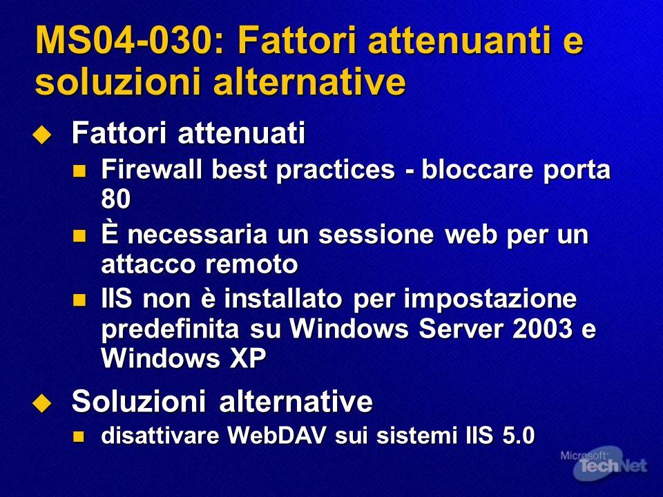 MS04-030: Fattori attenuanti e soluzioni alternative Fattori attenuati Fattori attenuati Firewall best practices - bloccare porta 80 Firewall best pra