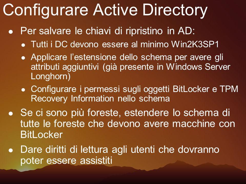 Configurare Active Directory Per salvare le chiavi di ripristino in AD: Tutti i DC devono essere al minimo Win2K3SP1 Applicare lestensione dello schem