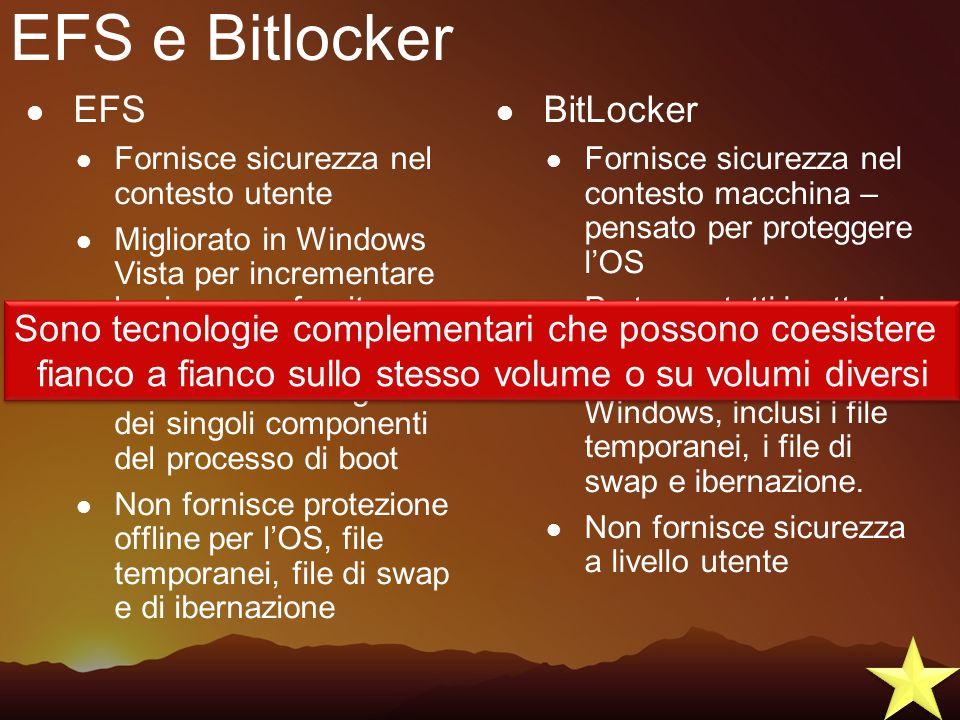 EFS e Bitlocker EFS Fornisce sicurezza nel contesto utente Migliorato in Windows Vista per incrementare la sicurezza fornita allutente (smartcards) No