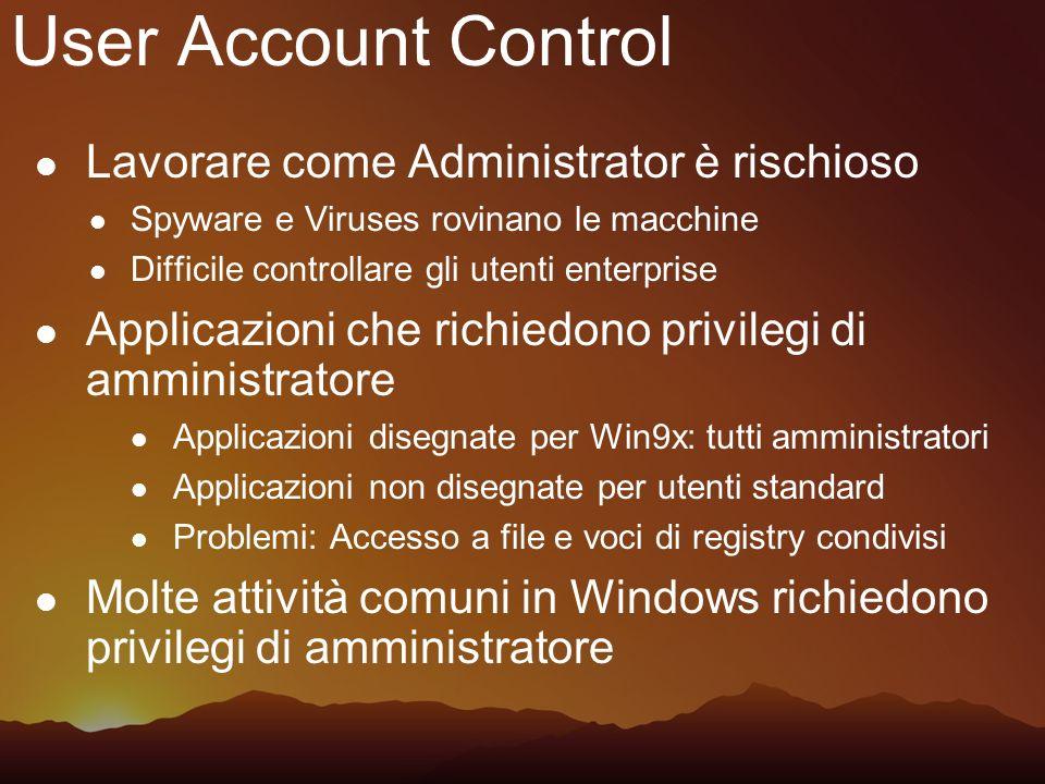 User Account Control Lavorare come Administrator è rischioso Spyware e Viruses rovinano le macchine Difficile controllare gli utenti enterprise Applic