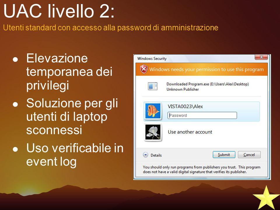 UAC livello 2: Elevazione temporanea dei privilegi Soluzione per gli utenti di laptop sconnessi Uso verificabile in event log Utenti standard con acce