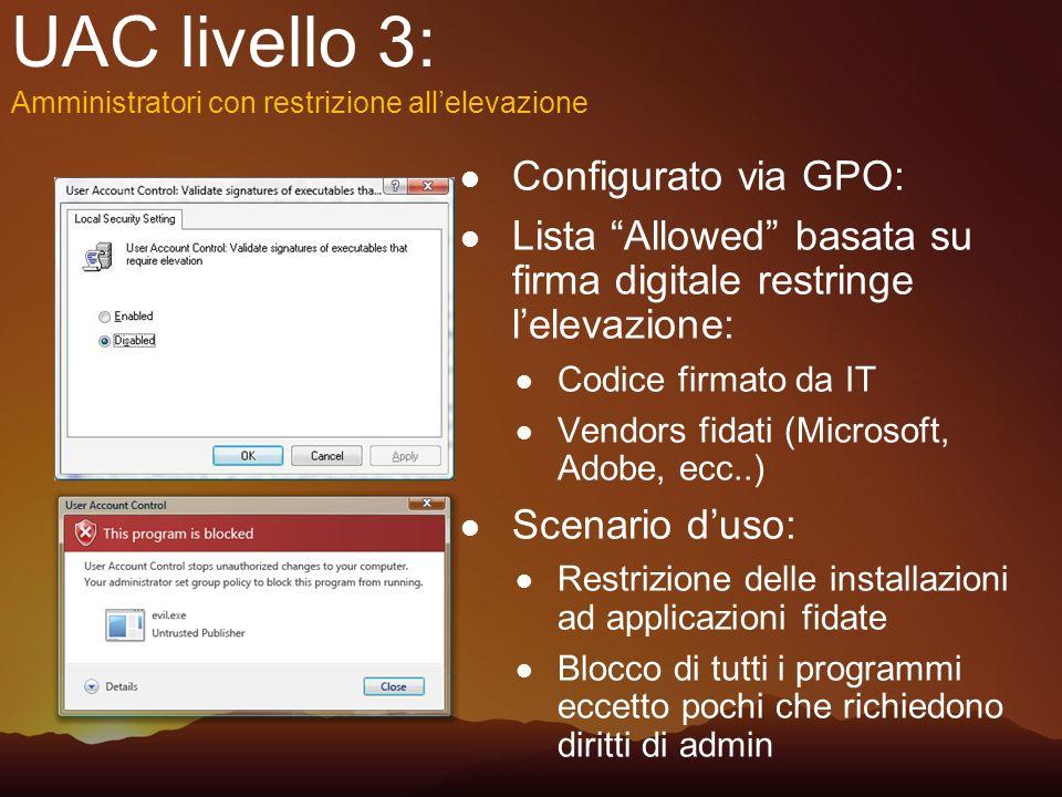 UAC livello 3: Configurato via GPO: Lista Allowed basata su firma digitale restringe lelevazione: Codice firmato da IT Vendors fidati (Microsoft, Adob