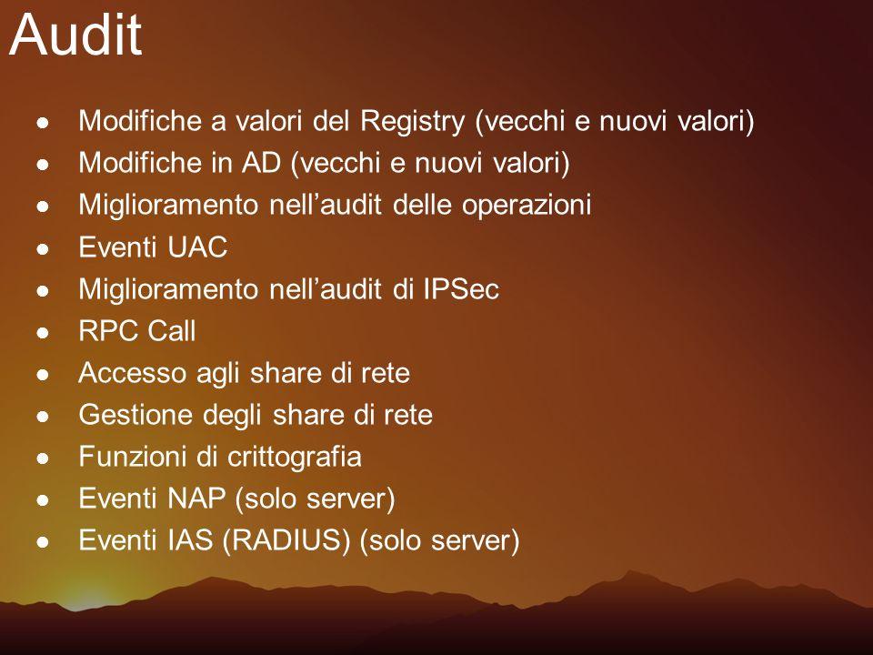 Audit Modifiche a valori del Registry (vecchi e nuovi valori) Modifiche in AD (vecchi e nuovi valori) Miglioramento nellaudit delle operazioni Eventi