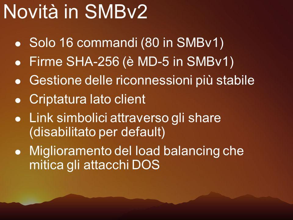 Novità in SMBv2 Solo 16 commandi (80 in SMBv1) Firme SHA-256 (è MD-5 in SMBv1) Gestione delle riconnessioni più stabile Criptatura lato client Link si