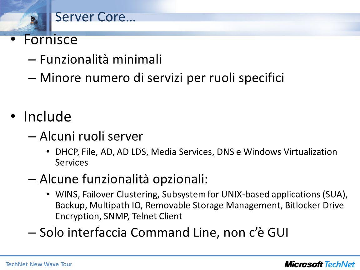 TechNet New Wave Tour Server Core… Fornisce – Funzionalità minimali – Minore numero di servizi per ruoli specifici Include – Alcuni ruoli server DHCP,