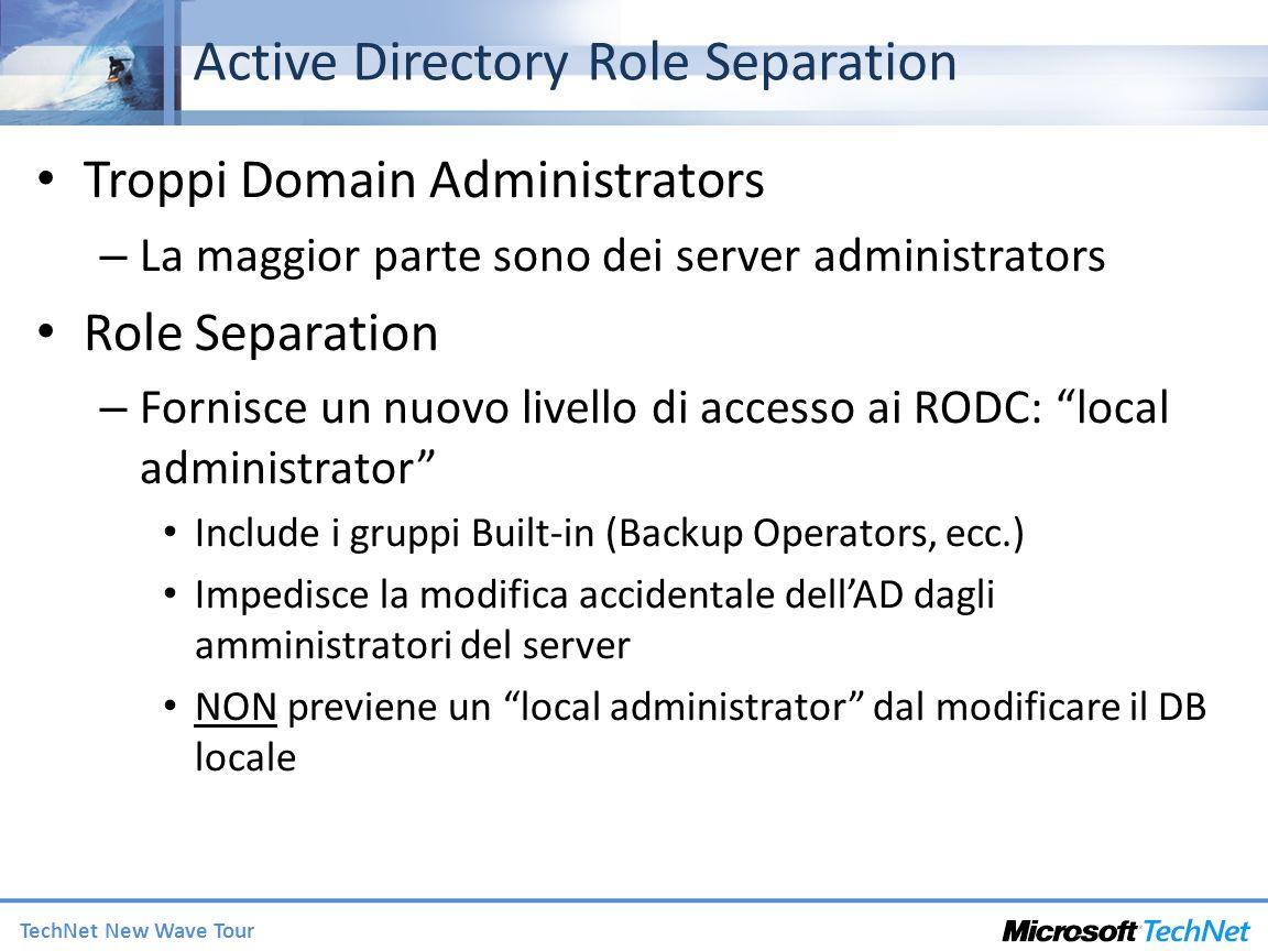TechNet New Wave Tour Active Directory Role Separation Troppi Domain Administrators – La maggior parte sono dei server administrators Role Separation