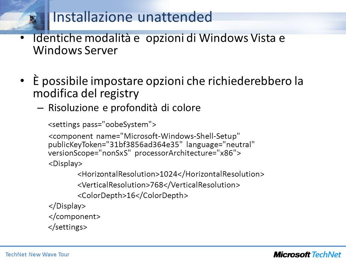 TechNet New Wave Tour Installazione unattended Identiche modalità e opzioni di Windows Vista e Windows Server È possibile impostare opzioni che richiederebbero la modifica del registry – Risoluzione e profondità di colore 1024 768 16