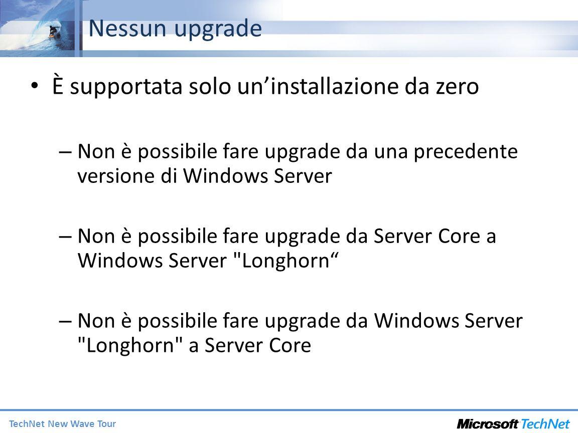 TechNet New Wave Tour Nessun upgrade È supportata solo uninstallazione da zero – Non è possibile fare upgrade da una precedente versione di Windows Se