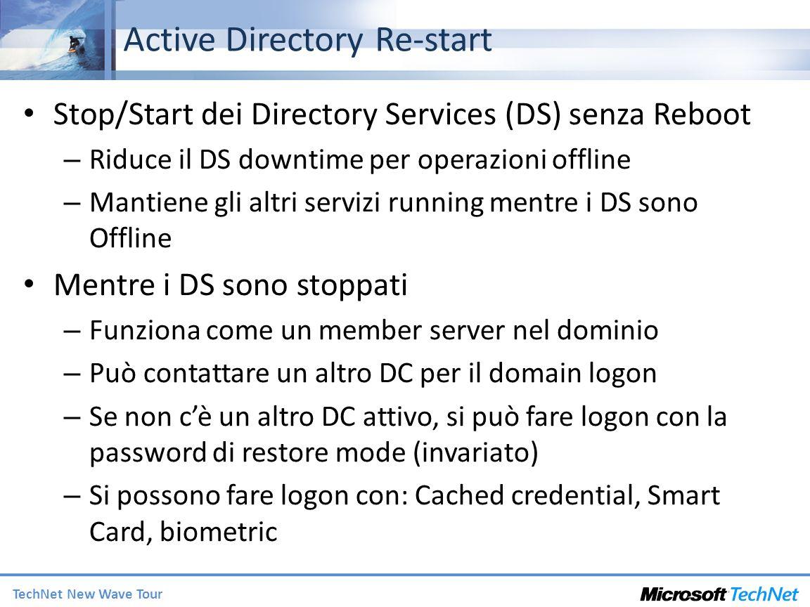 TechNet New Wave Tour Active Directory Re-start Stop/Start dei Directory Services (DS) senza Reboot – Riduce il DS downtime per operazioni offline – M