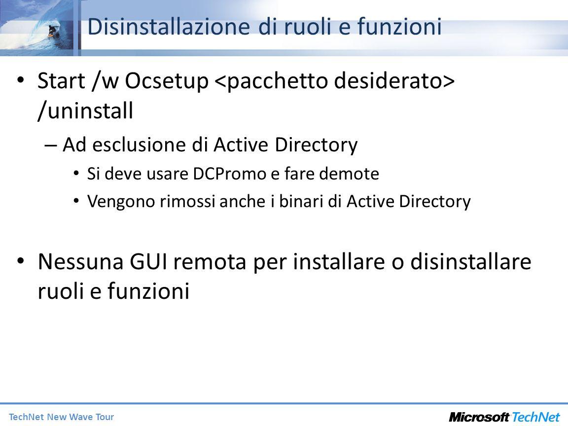 TechNet New Wave Tour Disinstallazione di ruoli e funzioni Start /w Ocsetup /uninstall – Ad esclusione di Active Directory Si deve usare DCPromo e far