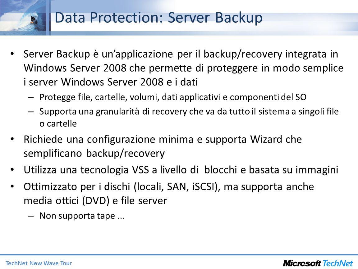 TechNet New Wave Tour Data Protection: Server Backup Server Backup è unapplicazione per il backup/recovery integrata in Windows Server 2008 che permet