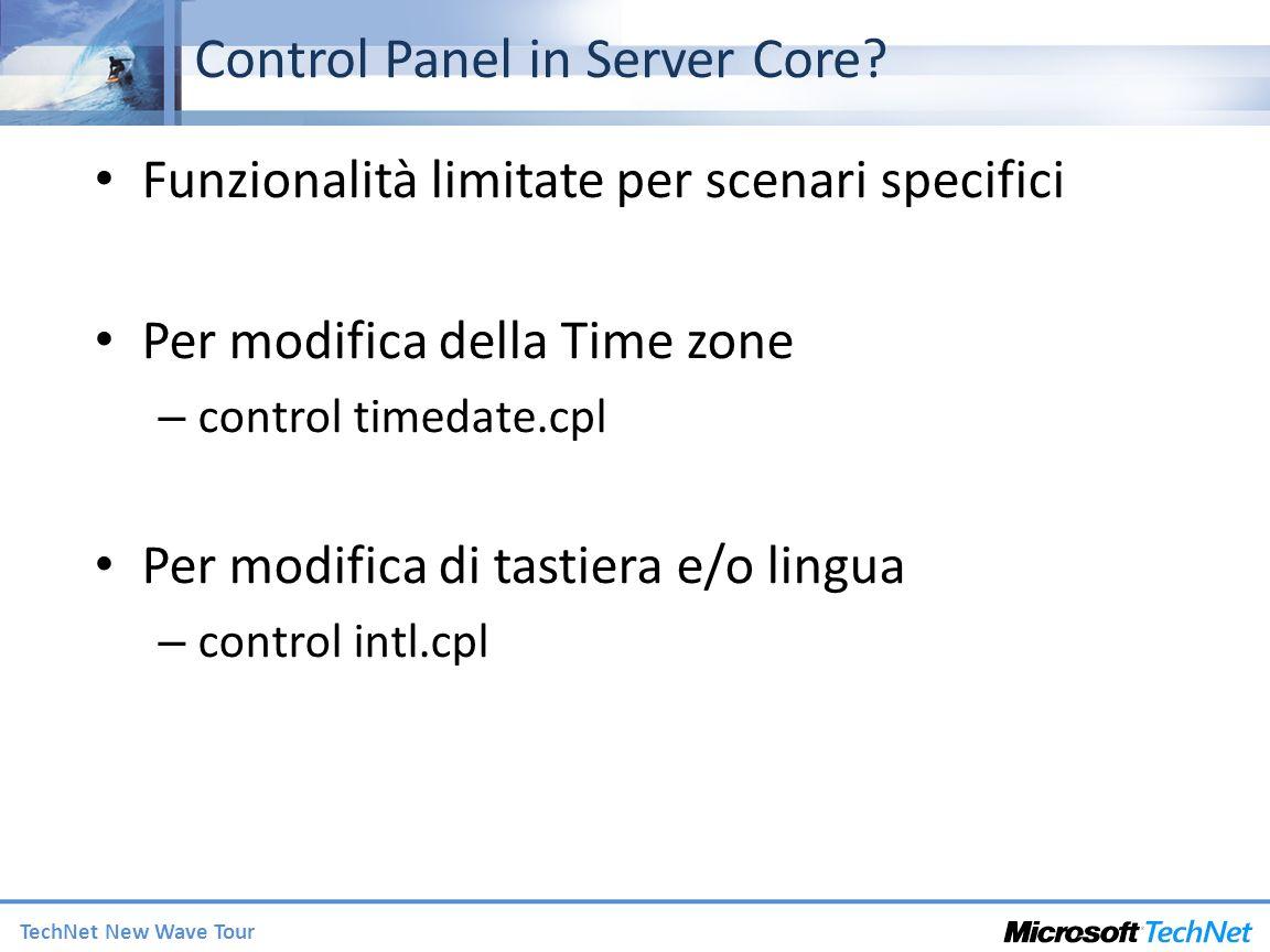 TechNet New Wave Tour Control Panel in Server Core? Funzionalità limitate per scenari specifici Per modifica della Time zone – control timedate.cpl Pe