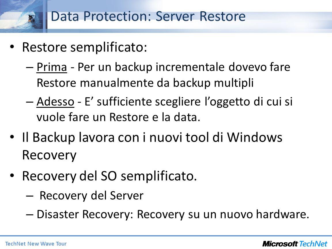TechNet New Wave Tour Data Protection: Server Restore Restore semplificato: – Prima - Per un backup incrementale dovevo fare Restore manualmente da backup multipli – Adesso - E sufficiente scegliere loggetto di cui si vuole fare un Restore e la data.