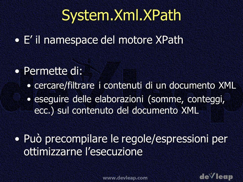 www.devleap.com System.Xml.XPath E il namespace del motore XPathE il namespace del motore XPath Permette di:Permette di: cercare/filtrare i contenuti