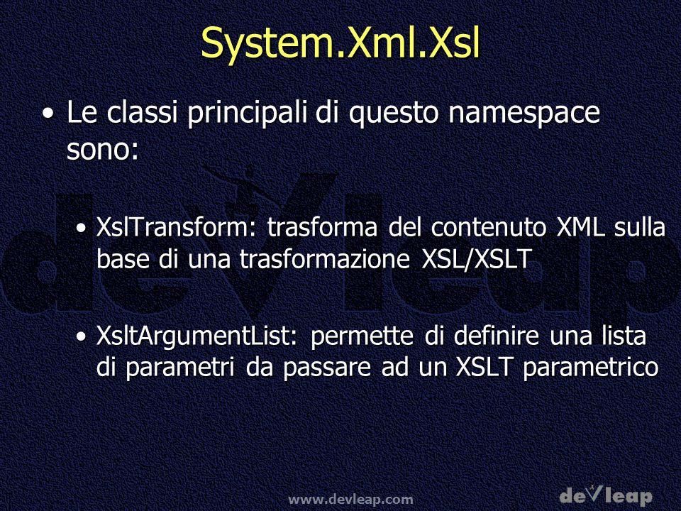 www.devleap.com System.Xml.Xsl Le classi principali di questo namespace sono:Le classi principali di questo namespace sono: XslTransform: trasforma de