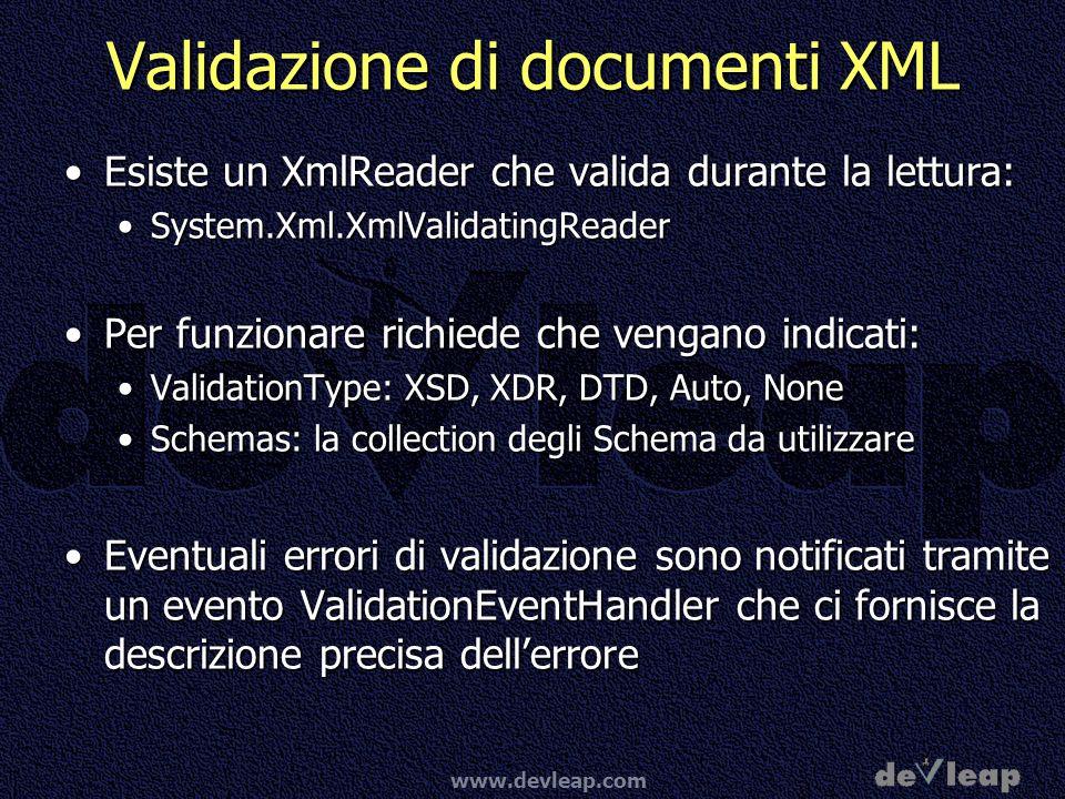 www.devleap.com Validazione di documenti XML Esiste un XmlReader che valida durante la lettura:Esiste un XmlReader che valida durante la lettura: Syst