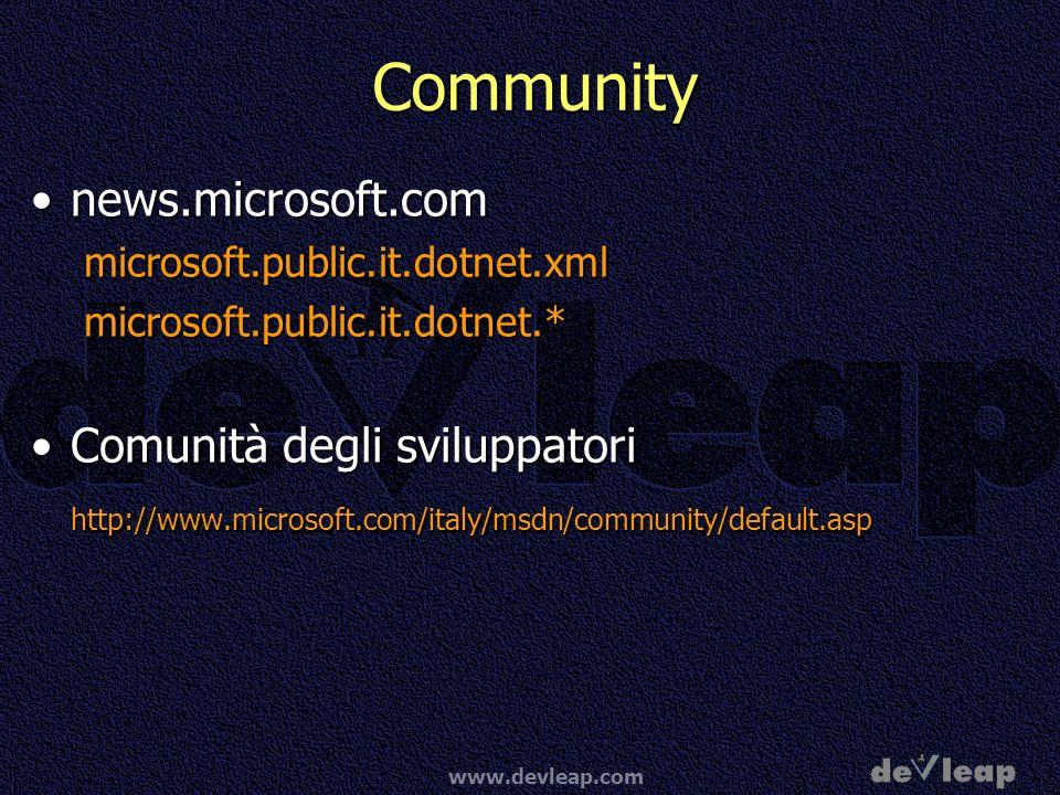www.devleap.com Community news.microsoft.comnews.microsoft.commicrosoft.public.it.dotnet.xmlmicrosoft.public.it.dotnet.* Comunità degli sviluppatoriComunità degli sviluppatorihttp://www.microsoft.com/italy/msdn/community/default.asp