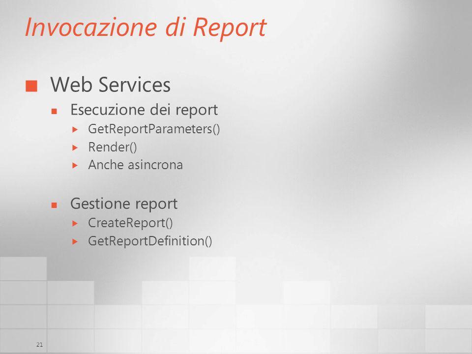 21 Invocazione di Report Web Services Esecuzione dei report GetReportParameters() Render() Anche asincrona Gestione report CreateReport() GetReportDef